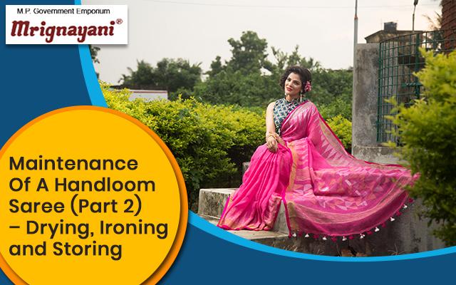 Maintenance Of A Handloom Saree (Part 2) – Drying, Ironing and Storing